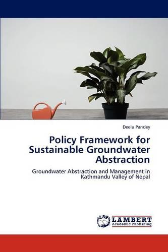 Policy Framework for Sustainable Groundwater Abstraction (Paperback)