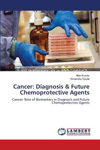 Cancer: Diagnosis & Future Chemoprotective Agents (Paperback)