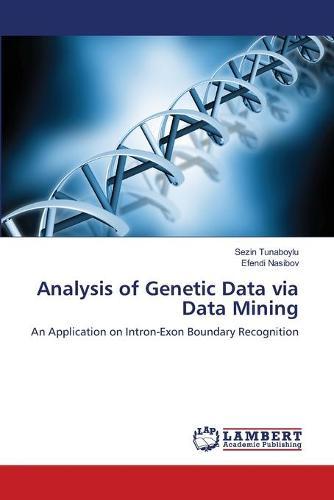 Analysis of Genetic Data Via Data Mining (Paperback)