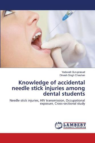 Knowledge of Accidental Needle Stick Injuries Among Dental Students (Paperback)