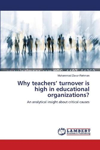 Why Teachers' Turnover Is High in Educational Organizations? (Paperback)