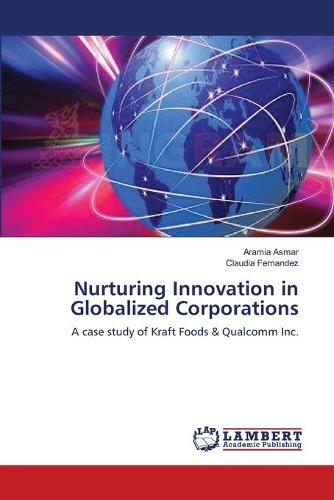 Nurturing Innovation in Globalized Corporations (Paperback)