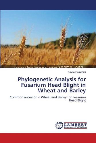 Phylogenetic Analysis for Fusarium Head Blight in Wheat and Barley (Paperback)