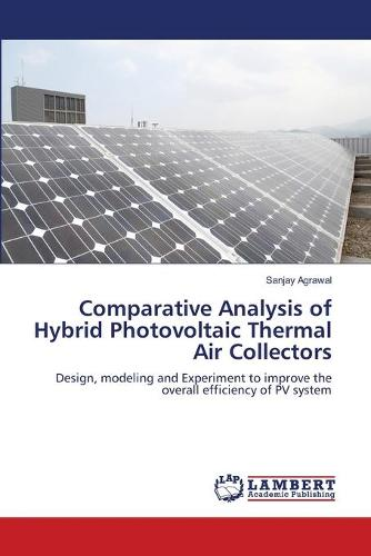Comparative Analysis of Hybrid Photovoltaic Thermal Air Collectors (Paperback)
