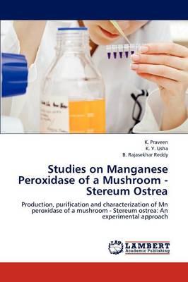 Studies on Manganese Peroxidase of a Mushroom - Stereum Ostrea (Paperback)