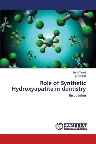 Role of Synthetic Hydroxyapatite in Dentistry (Paperback)