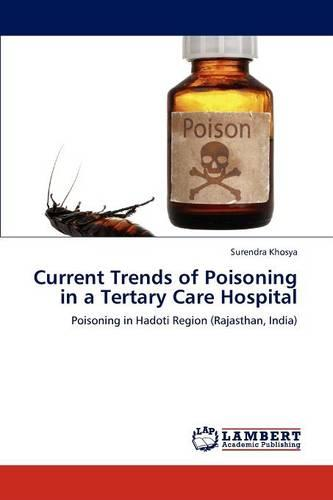 Current Trends of Poisoning in a Tertary Care Hospital (Paperback)