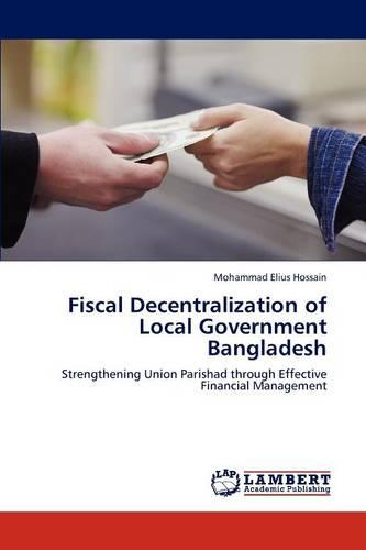 Fiscal Decentralization of Local Government Bangladesh (Paperback)