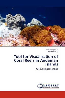 Tool for Visualization of Coral Reefs in Andaman Islands (Paperback)