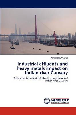 Industrial Effluents and Heavy Metals Impact on Indian River Cauvery (Paperback)