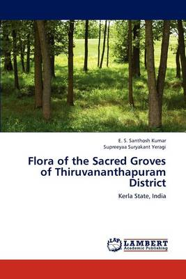 Flora of the Sacred Groves of Thiruvananthapuram District (Paperback)