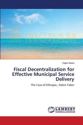 Fiscal Decentralization for Effective Municipal Service Delivery (Paperback)