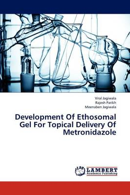 Development of Ethosomal Gel for Topical Delivery of Metronidazole (Paperback)