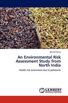 An Environmental Risk Assessment Study from North India (Paperback)