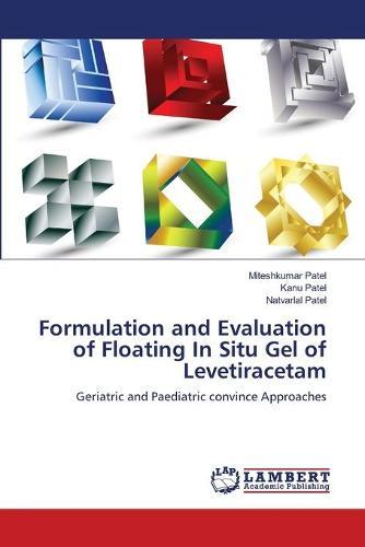 Formulation and Evaluation of Floating in Situ Gel of Levetiracetam (Paperback)
