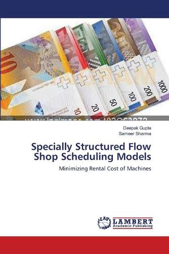 Specially Structured Flow Shop Scheduling Models (Paperback)