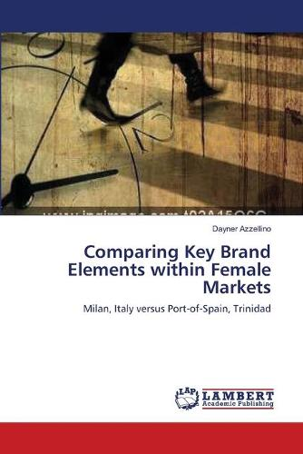 Comparing Key Brand Elements Within Female Markets (Paperback)