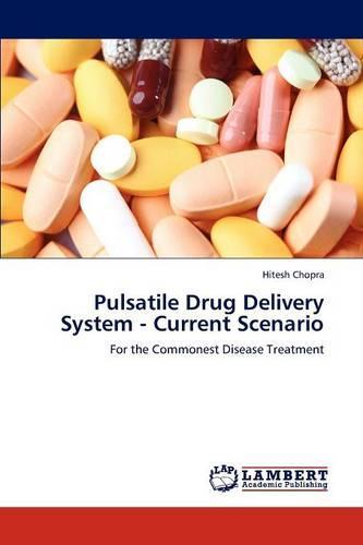 Pulsatile Drug Delivery System - Current Scenario (Paperback)