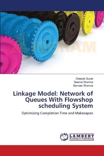 Linkage Model: Network of Queues with Flowshop Scheduling System (Paperback)