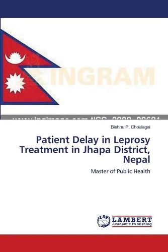 Patient Delay in Leprosy Treatment in Jhapa District, Nepal (Paperback)