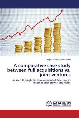 A Comparative Case Study Between Full Acquisitions vs. Joint Ventures (Paperback)
