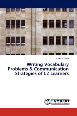 Writing Vocabulary Problems & Communication Strategies of L2 Learners (Paperback)