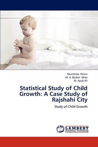 Statistical Study of Child Growth: A Case Study of Rajshahi City (Paperback)