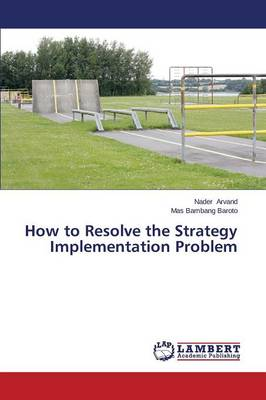 How to Resolve the Strategy Implementation Problem (Paperback)