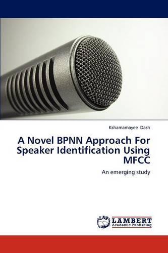 A Novel Bpnn Approach for Speaker Identification Using Mfcc (Paperback)