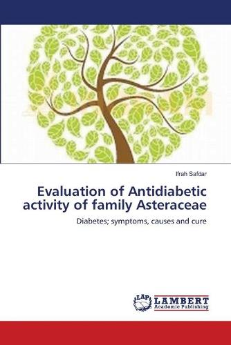 Evaluation of Antidiabetic Activity of Family Asteraceae (Paperback)