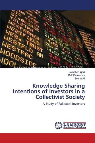Knowledge Sharing Intentions of Investors in a Collectivist Society (Paperback)