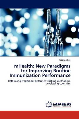 Mhealth: New Paradigms for Improving Routine Immunization Performance (Paperback)
