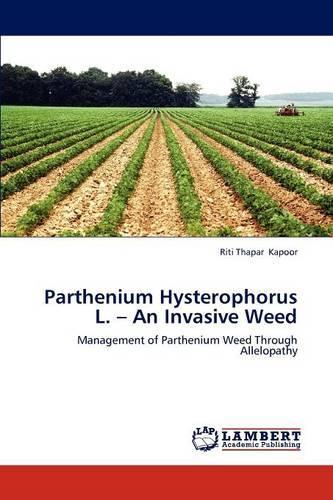 Parthenium Hysterophorus L. - An Invasive Weed (Paperback)