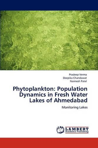Phytoplankton: Population Dynamics in Fresh Water Lakes of Ahmedabad (Paperback)