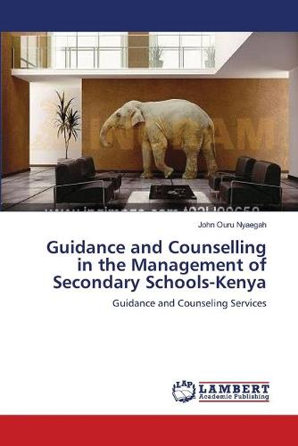Guidance and Counselling in the Management of Secondary Schools-Kenya (Paperback)
