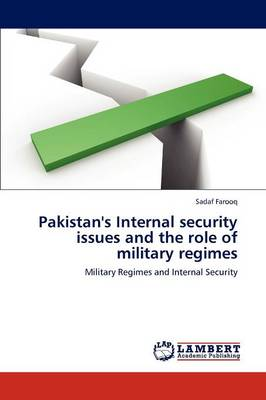 Pakistan's Internal Security Issues and the Role of Military Regimes (Paperback)