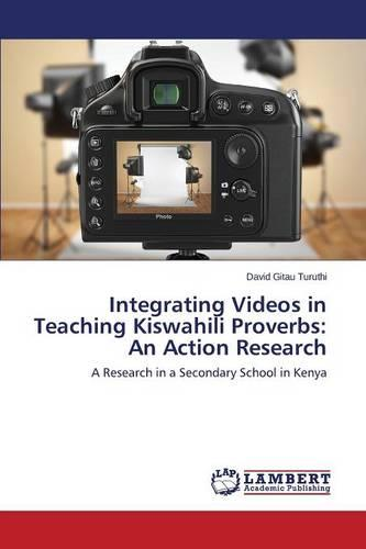 Integrating Videos in Teaching Kiswahili Proverbs: An Action Research (Paperback)