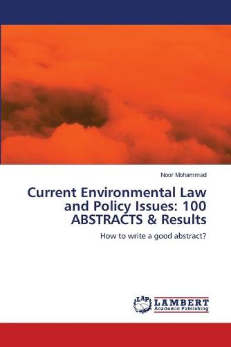 Current Environmental Law and Policy Issues: 100 Abstracts & Results (Paperback)
