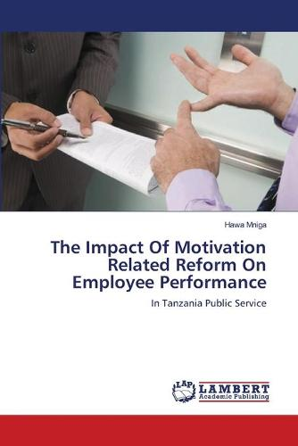 The Impact of Motivation Related Reform on Employee Performance (Paperback)