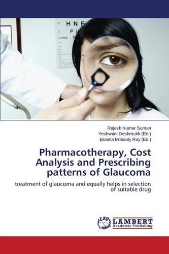 Pharmacotherapy, Cost Analysis and Prescribing Patterns of Glaucoma (Paperback)