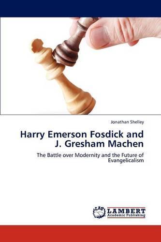 Harry Emerson Fosdick and J. Gresham Machen (Paperback)