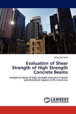 Evaluation of Shear Strength of High Strength Concrete Beams (Paperback)