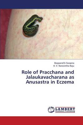 Role of Pracchana and Jalaukavacharana as Anusastra in Eczema (Paperback)