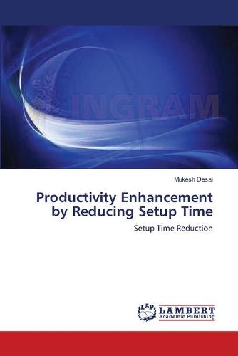 Productivity Enhancement by Reducing Setup Time (Paperback)