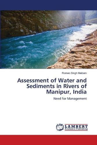 Assessment of Water and Sediments in Rivers of Manipur, India (Paperback)