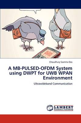A MB-Pulsed-Ofdm System Using Dwpt for Uwb Wpan Environment (Paperback)