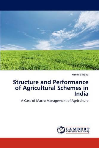 Structure and Performance of Agricultural Schemes in India (Paperback)