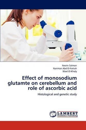 Effect of Monosodium Glutamte on Cerebellum and Role of Ascorbic Acid (Paperback)