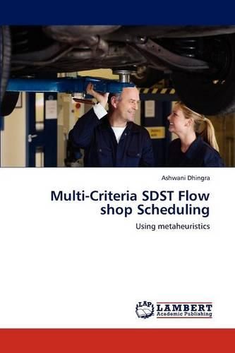 Multi-Criteria Sdst Flow Shop Scheduling (Paperback)