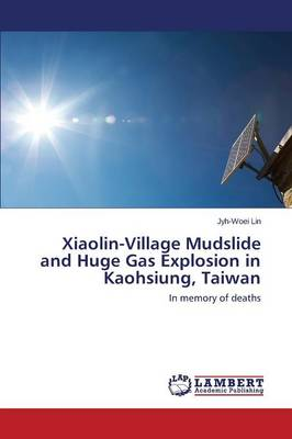 Xiaolin-Village Mudslide and Huge Gas Explosion in Kaohsiung, Taiwan (Paperback)